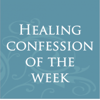 Healing Confession of the Week
